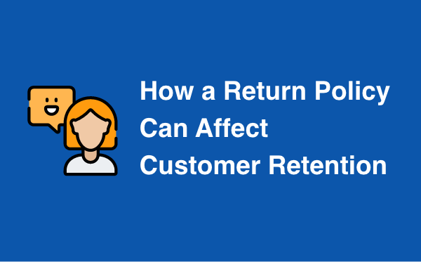 How a Return Policy Can Affect Customer Retention