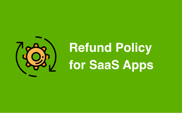 SaaS apps are not ecommerce stores, but these apps charge customers. Learn what to say in your Return/Refund Policy if you're developing a SaaS app.