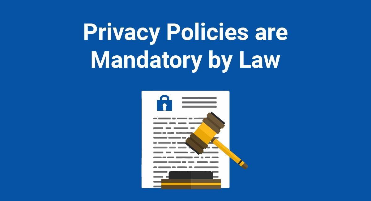 Privacy Policy: Privacy Policies Are Mandatory By Law