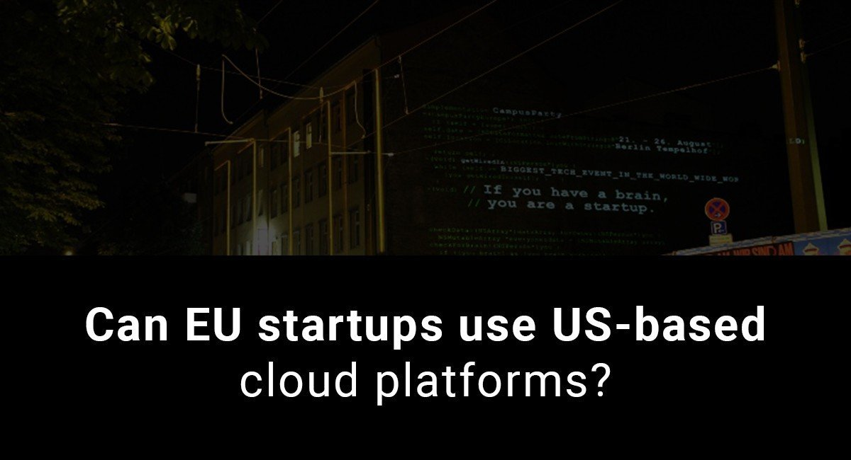 Image for: Can EU startups use US-based cloud platforms?
