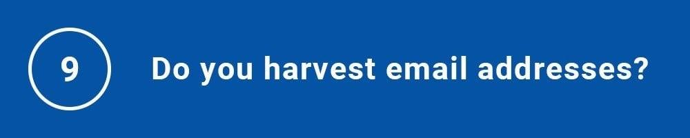 9. Do you harvest email addresses?