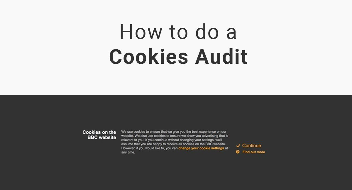 Cookie Policy: How To Do A Cookies Audit
