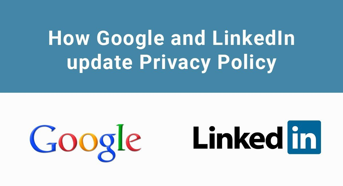how google and linkedin update their privacy policies