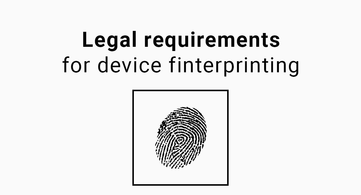 Legal requirements for device finterprinting