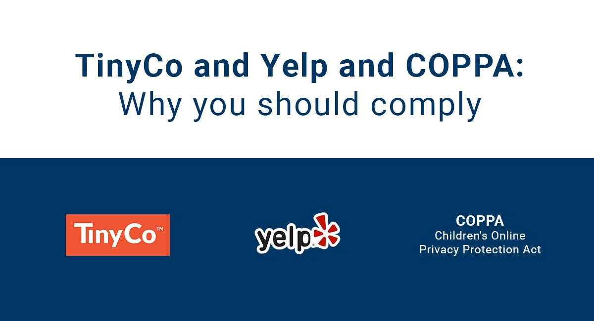 TinyCo and Yelp and COPPA: Why you should comply