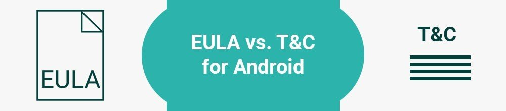 EULA vs. T&C for Android