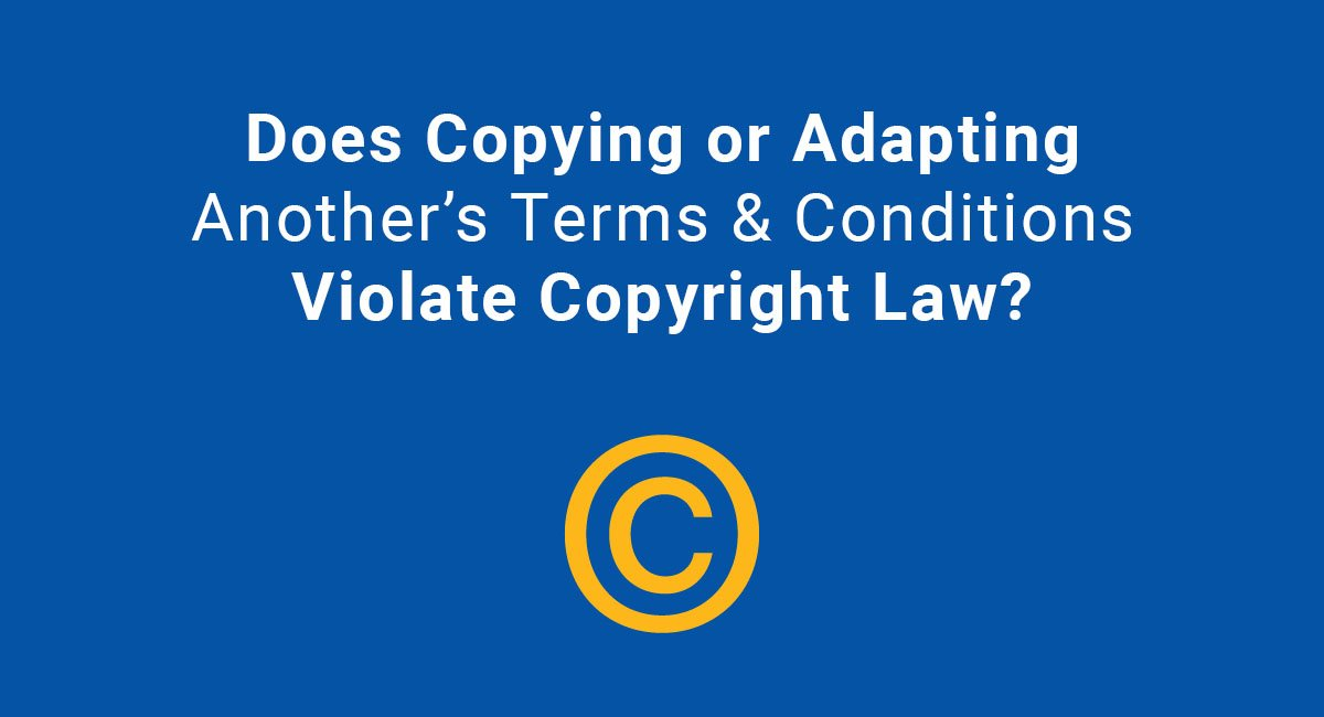 Does Copying or Adapting Another's Terms & Conditions Violate Copyright Law?