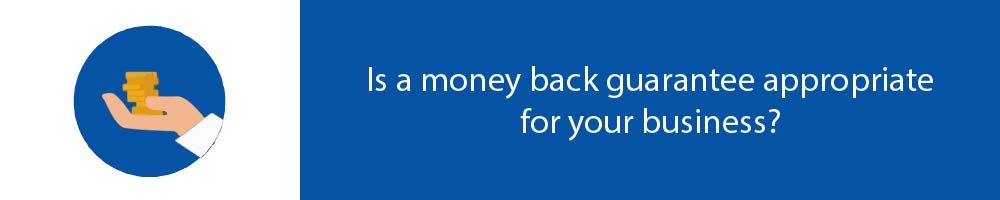 Is a money back guarantee appropriate for your business?
