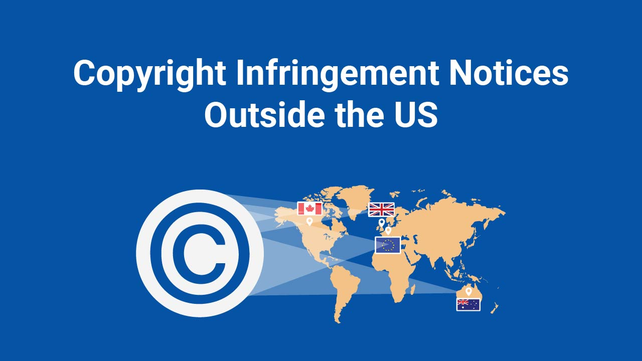 Image for: Copyright Infringement Notices Outside the US