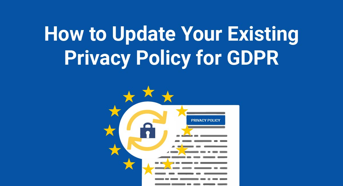 How To Update Your Existing Privacy Policy For Gdpr Compliance