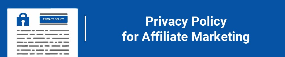 Legal Agreements: Privacy Policy for Affiliate Marketing
