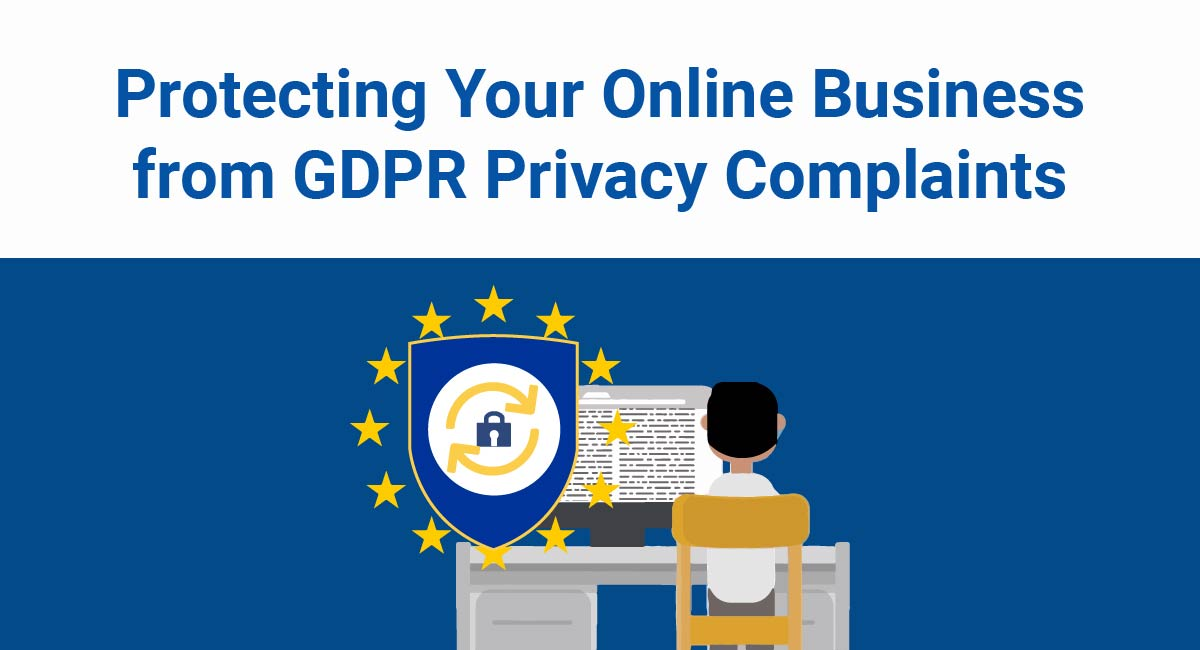 Protecting Your Online Business from GDPR Privacy Complaints