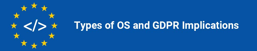 Types of OS and GDPR Implications