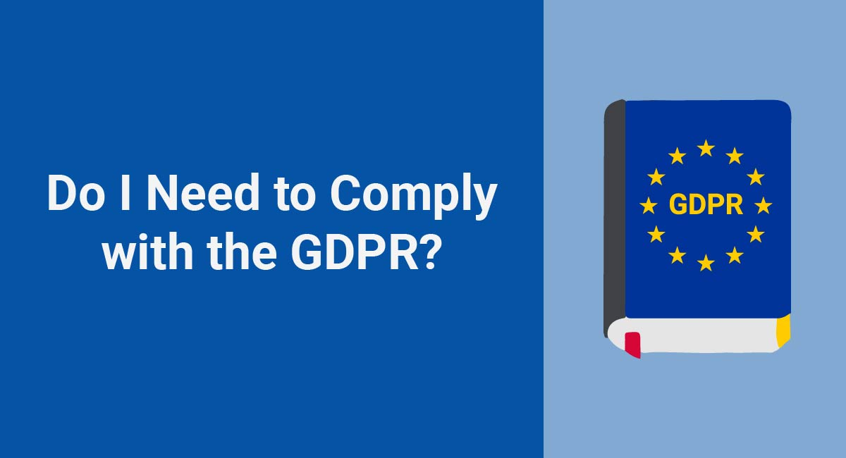 Image for: Do I Need to Comply with the GDPR?