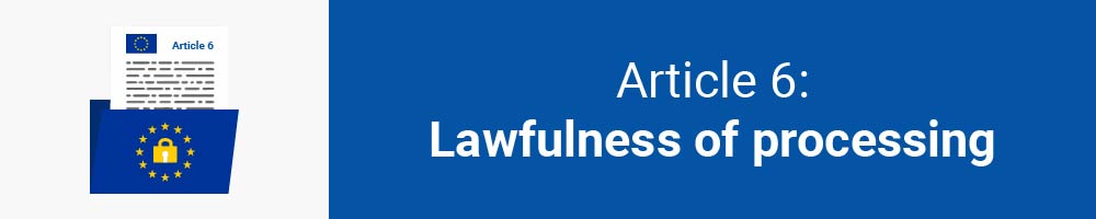 Article 6: Lawfulness of processing
