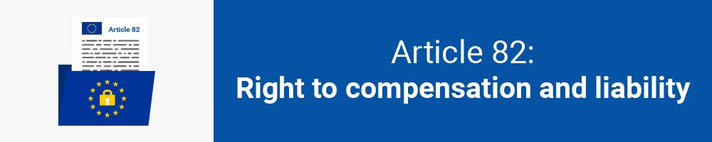 Article 82: Right to compensation and liability