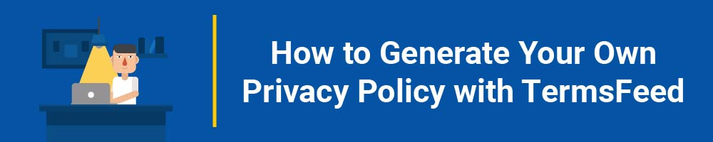 How to Generate Your Own Privacy Policy with TermsFeed