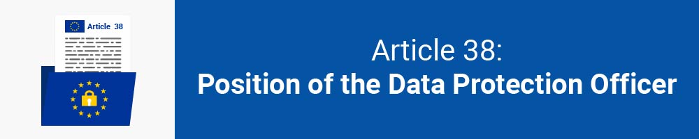 Article 38 - Position of the Data Protection Officer