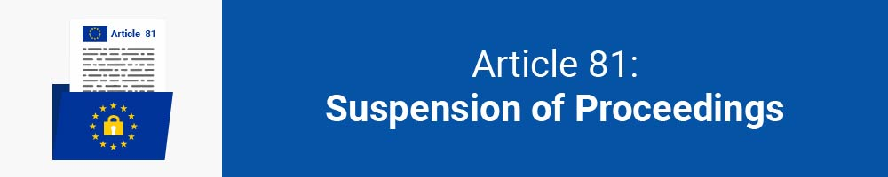 Article 81 - Suspension of Proceedings