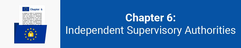 Chapter 6: Independent Supervisory Authorities
