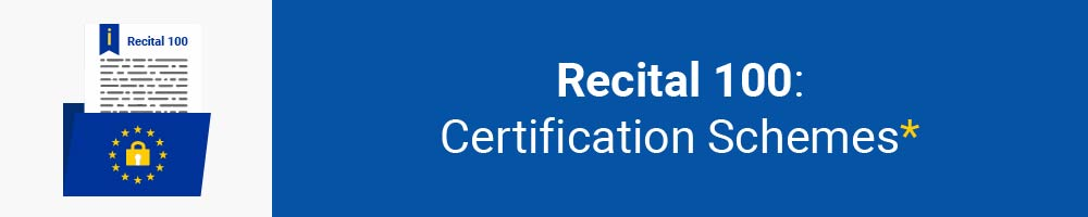 Recital 100 - Certification Schemes