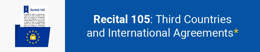 Recital 105 - Third Countries and International Agreements