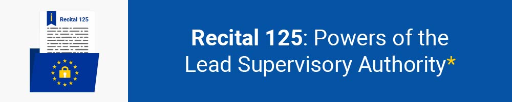 Recital 125 - Powers of the Lead Supervisory Authority