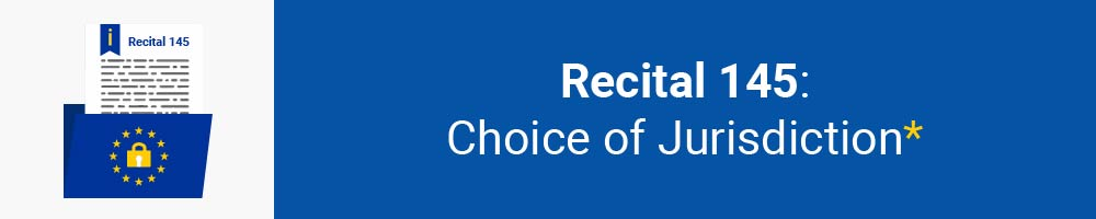 Recital 145 - Choice of Jurisdiction