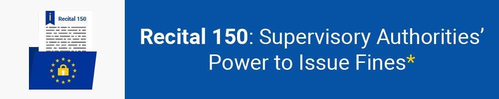 Recital 150 - Supervisory Authorities' Power to Issue Fines