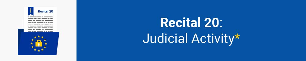 Recital 20 - Judicial Activity