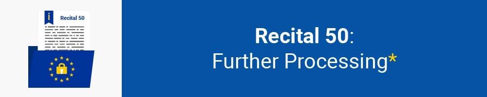 Recital 50 - Further Processing