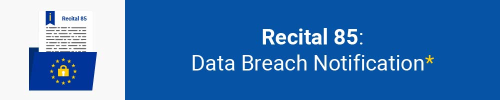 Recital 85 - Data Breach Notification