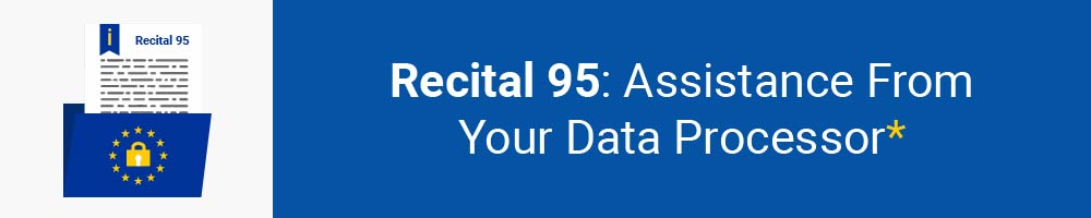 Recital 95 - Assistance From Your Data Processor