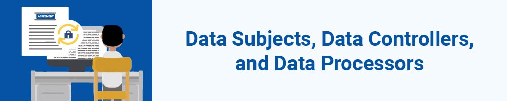 Data Subjects, Data Controllers, and Data Processors
