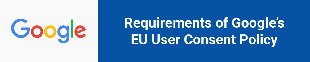 Requirements of Google's EU User Consent Policy