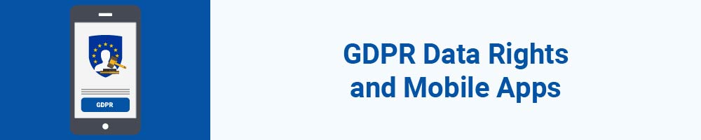 GDPR Data Rights and Mobile Apps