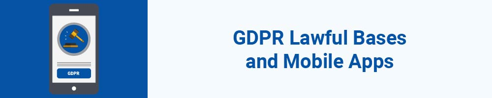 GDPR Lawful Bases and Mobile Apps