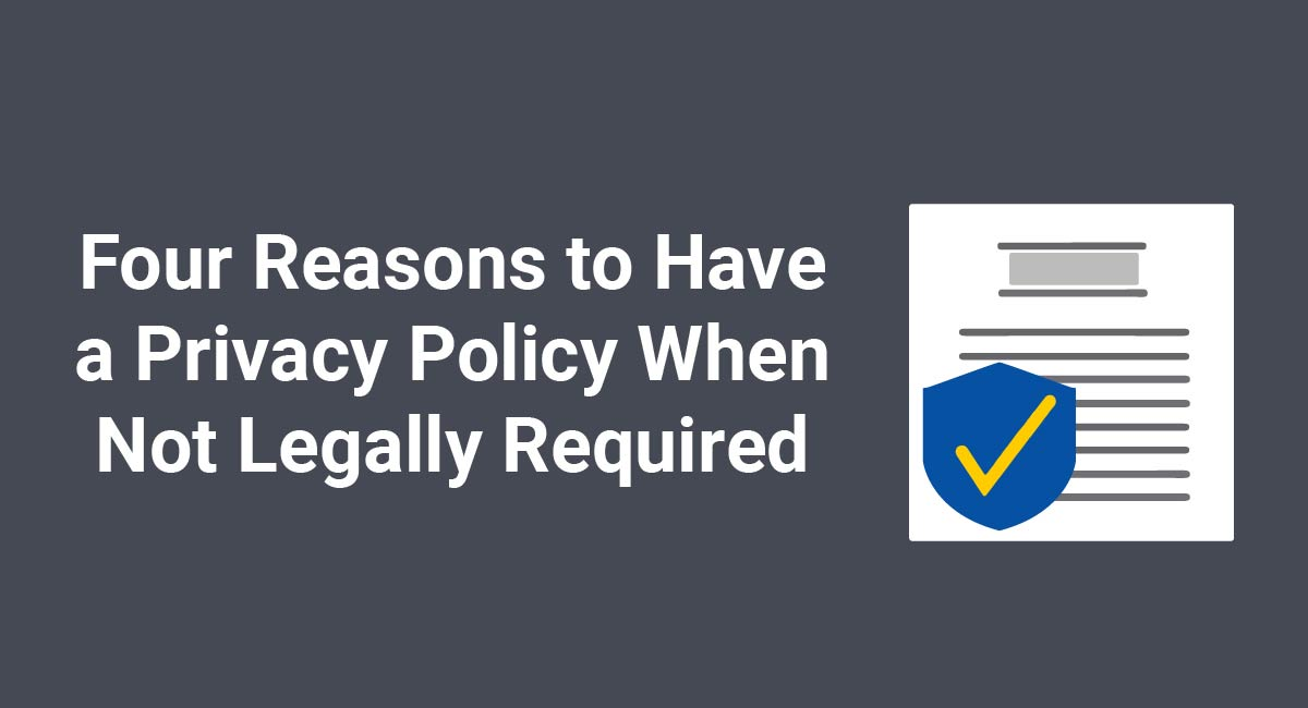 Image for: Four Reasons to Have a Privacy Policy When Not Legally Required