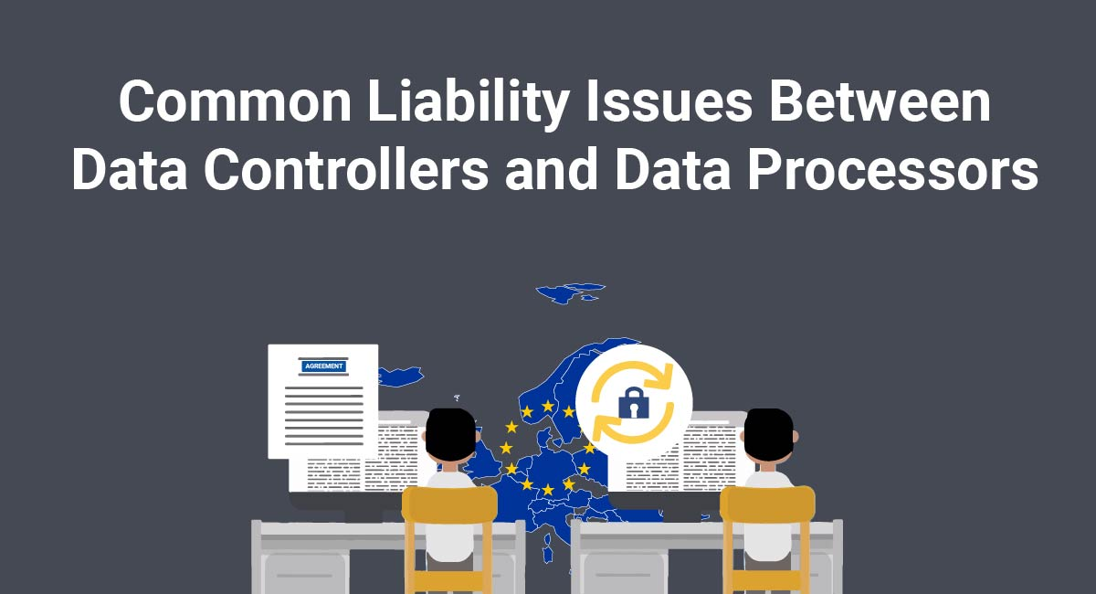 Image for: Common Liability Issues Between Data Controllers and Data Processors