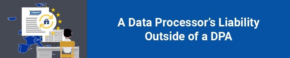 A Data Processor's Liability Outside of a DPA