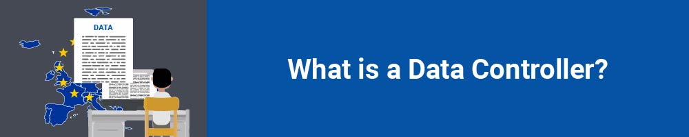What is a Data Controller?