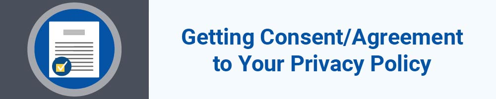 Getting Consent - Agreement to Your Privacy Policy