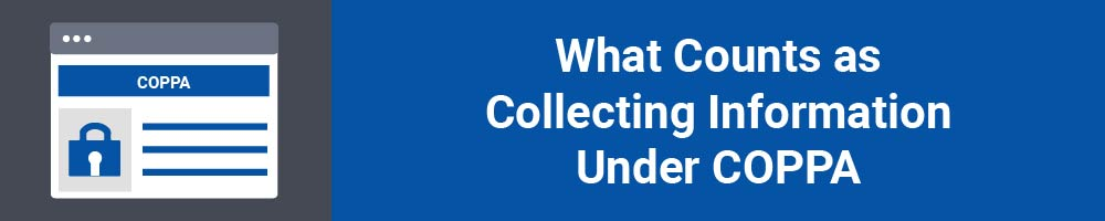 What Counts as Collecting Information Under COPPA