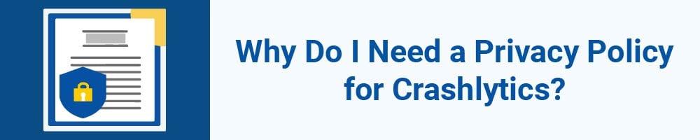 Why Do I Need a Privacy Policy for Crashlytics?