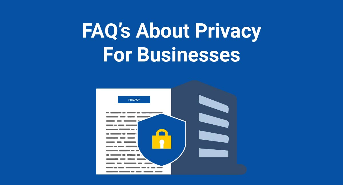 Image for: FAQ's About Privacy For Businesses