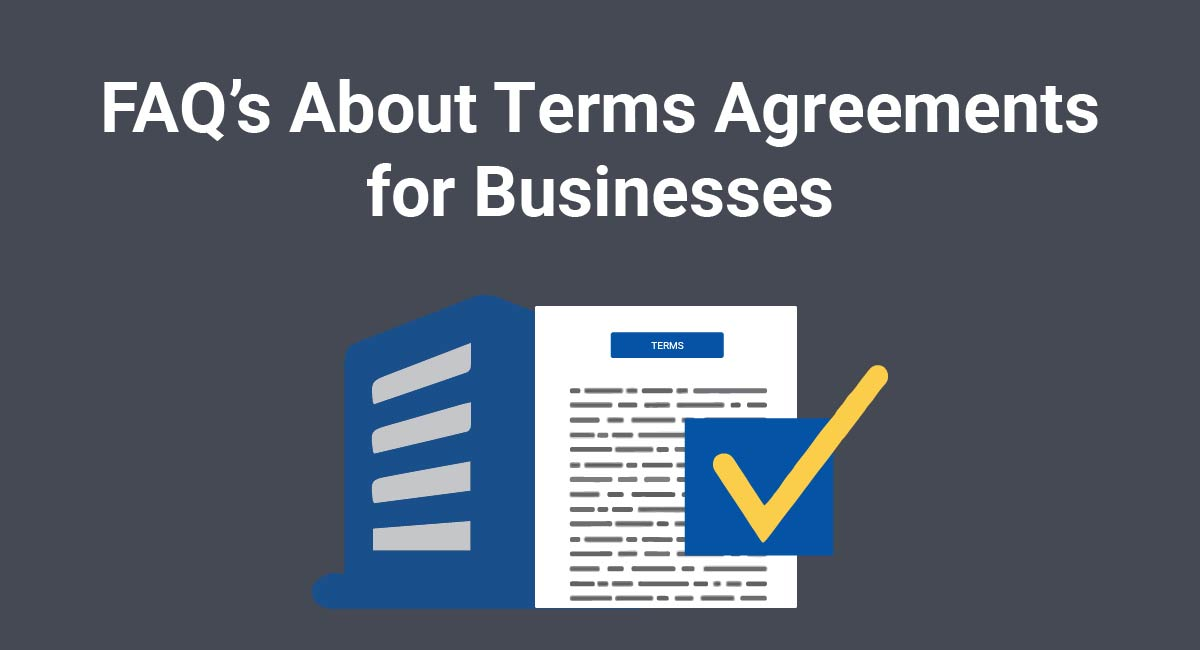 FAQ's About Terms Agreements for Businesses