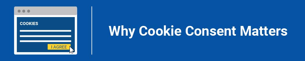 Why Cookie Consent Matters