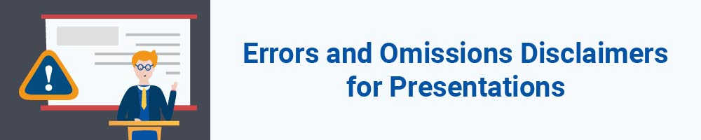 Errors and Omissions Disclaimers for Presentations
