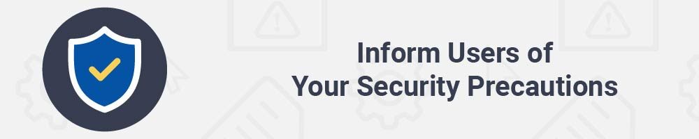 Inform Users of Your Security Precautions