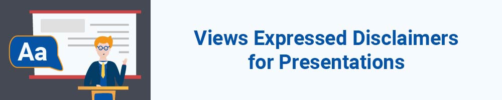 Views Expressed Disclaimers for Presentations